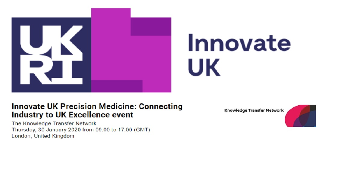 KTN: IUK Precision Medicine: Connecting Industries to UK Excellence – London 30/01/2020
